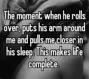 the moment when he rolls over puts his arm around me and pulls me ...
