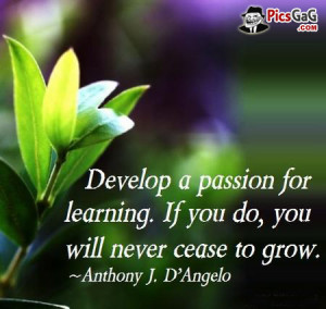 Passion For Learning Quote and Education Quote By Anthony Angelo ...