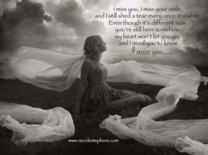miss you i miss your smile and i still shed a tear every once in a ...