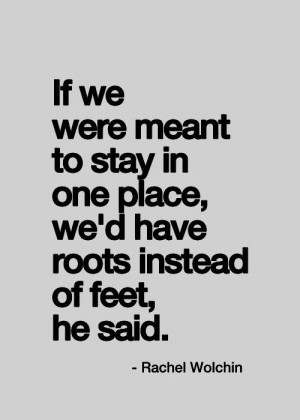 ... we would have roots instead of feet he said. Rachel Wolchin quote