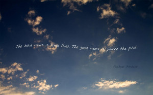 The bad news is time flies. The good news is you're the pilot ...