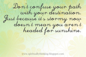 ... it's stormy now doesn't mean you aren't headed for sunshine