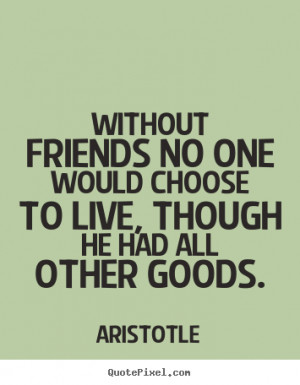 Customize picture quotes about friendship - Without friends no one ...