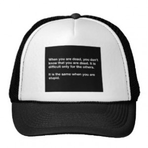 FUNNY HUMOR QUOTES DEAD STUPID LAUGHS INSULTS COMM TRUCKER HAT