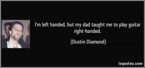 left handed, but my dad taught me to play guitar right-handed ...