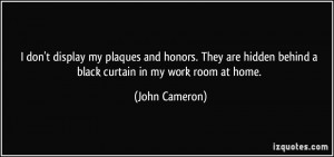 don't display my plaques and honors. They are hidden behind a black ...