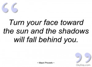 turn your face toward the sun and the maori proverb