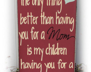 Nanny Sign The Only Thing Better Th an Having You For A Mom Is My ...
