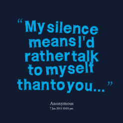 thumbnail of quotes My silence means I\'d rather talk to myself than ...