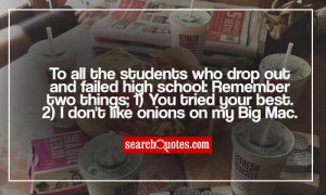 To all the students who drop out and failed high school: Remember two ...