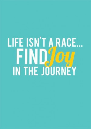 The joy in the journey is Life :)