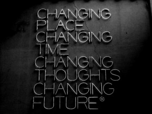 Changing place changing time changing thoughts changing future quote