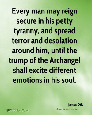 Every man may reign secure in his petty tyranny, and spread terror and ...