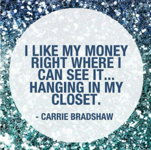 Carrie Bradshaw, you are my role model.
