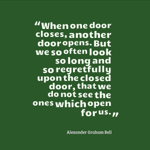When one door closes, another door opens. But we so often look so long ...