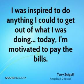 Terry Zwigoff - I was inspired to do anything I could to get out of ...