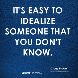 It's easy to idealize someone that you don't know.