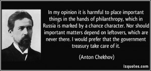 ... prefer that the government treasury take care of it. - Anton Chekhov