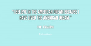 ... in the American Dream because I have lived the American Dream