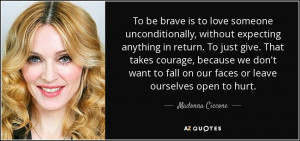 ... fall on our faces or leave ourselves open to hurt. - Madonna Ciccone