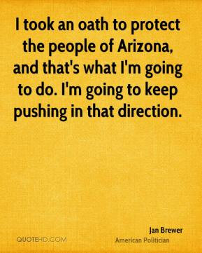 Jan Brewer - I took an oath to protect the people of Arizona, and that ...
