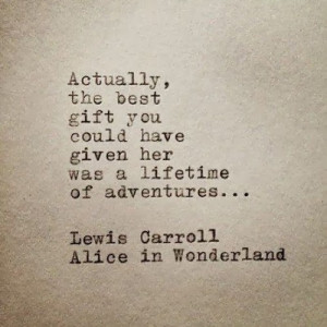 Actually, the best gift you could have given her was a lifetime of ...
