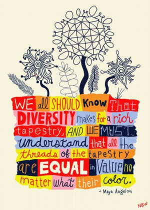 ... are equal in value no matter what their color. - Maya Angelou quote