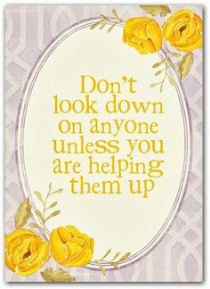 Helping Others Bible Quotes Don't look down on anyone