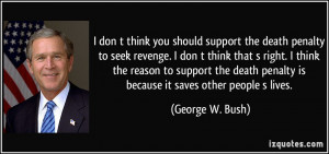 don t think you should support the death penalty to seek revenge. I ...