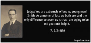 Judge: You are extremely offensive, young man! Smith: As a matter of ...