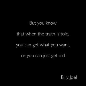 ... want or you can just get old. Billy Joel - Vienna #quote about life