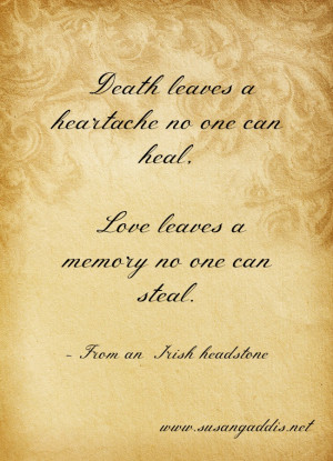 "love this one from an Irish headstone: ""Death leaves a heartache ..."