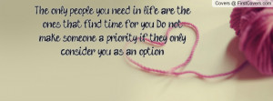 The only people you need in life are the ones that find time for you ...