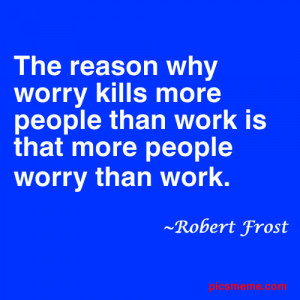 ... Why Worry Kills More People Than Work Is That More People Worry Than