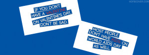 ... You Don't have valentine don't be sad - Valentine's Day Quote FB Cover