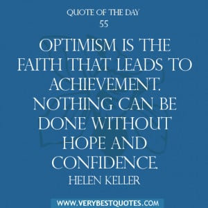 Quote of The Day , Optimism is the faith that leads to achievement ...