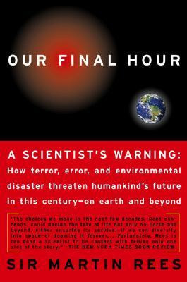 Our Final Hour: A Scientist's warning - How Terror, Error, and ...
