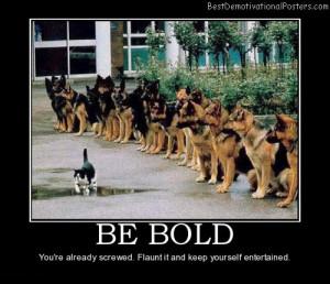 be-bold-cat-dog-animal-best-demotivational-posters
