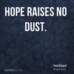 Paul Eluard - Hope raises no dust.
