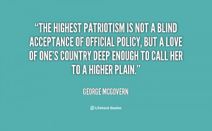 The highest patriotism is not a blind acceptance of official policy ...