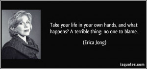 Take your life in your own hands, and what happens? A terrible thing ...