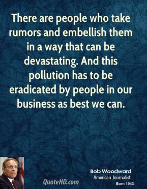 Bob Woodward - There are people who take rumors and embellish them in ...