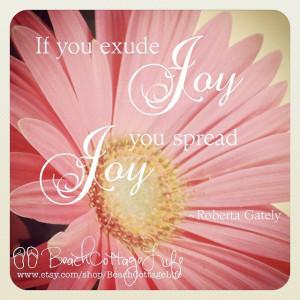 If You Exude Joy You Spread Joy - Joy Quotes