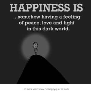 ... somehow having a feeling of peace, love and light in this dark world