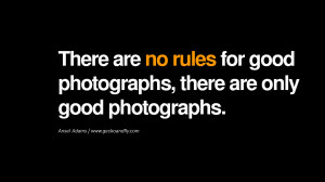Quotes about Photography by Famous Photographer There are no rules for ...