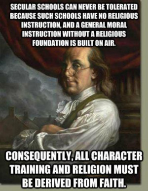 Benjamin Franklin - Secular schools can never be tolerated because...