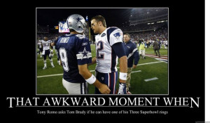 moment when tony romo asks tom brady if he can demotivational poster