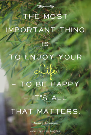 Enjoy your life ... and your weekend