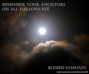 Remember your Ancestors on All Hallows Eve - Blessed Samhain!
