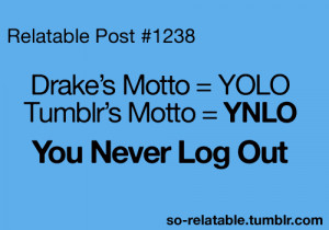 ... true story yolo joke so true motto relatable funny quotes ynlo so rue